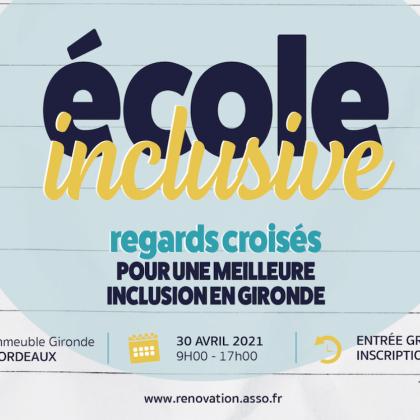 (ANNULÉE) CONFÉRENCE – ÉCOLE INCLUSIVE : REGARDS CROISÉS POUR UNE MEILLEURE INCLUSION EN GIRONDE.. 30 AVRIL 2021